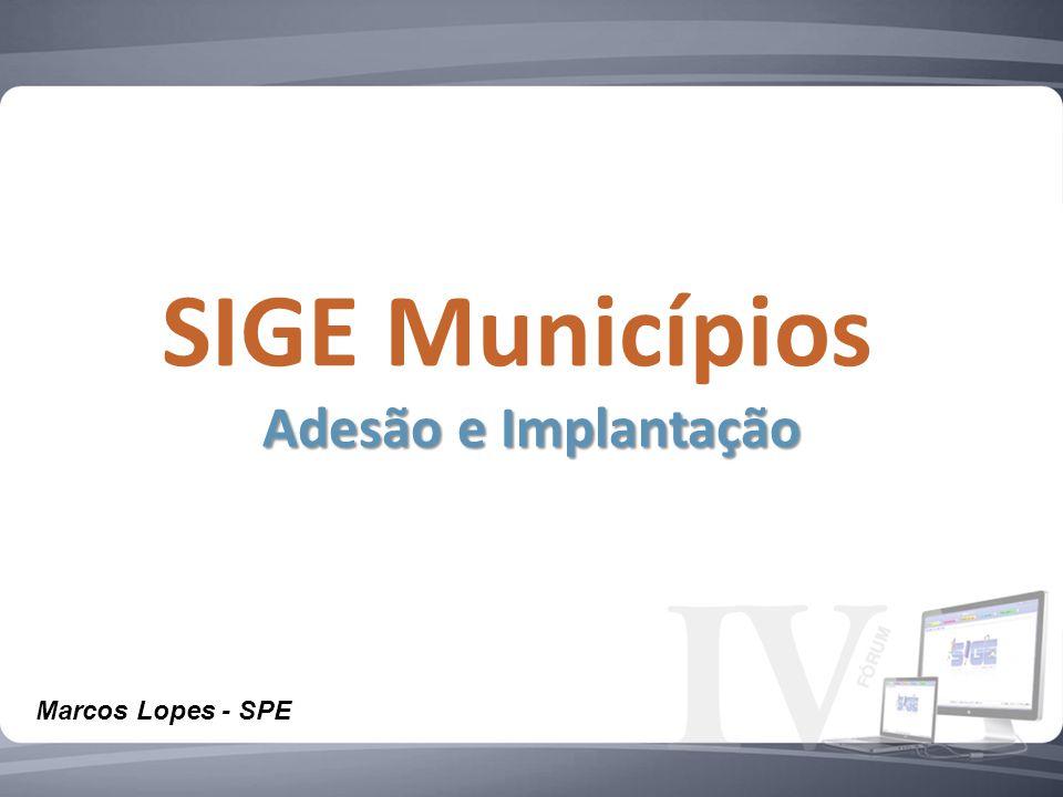 SIGE Municípios Adesão e Implantação Marcos Lopes - SPE