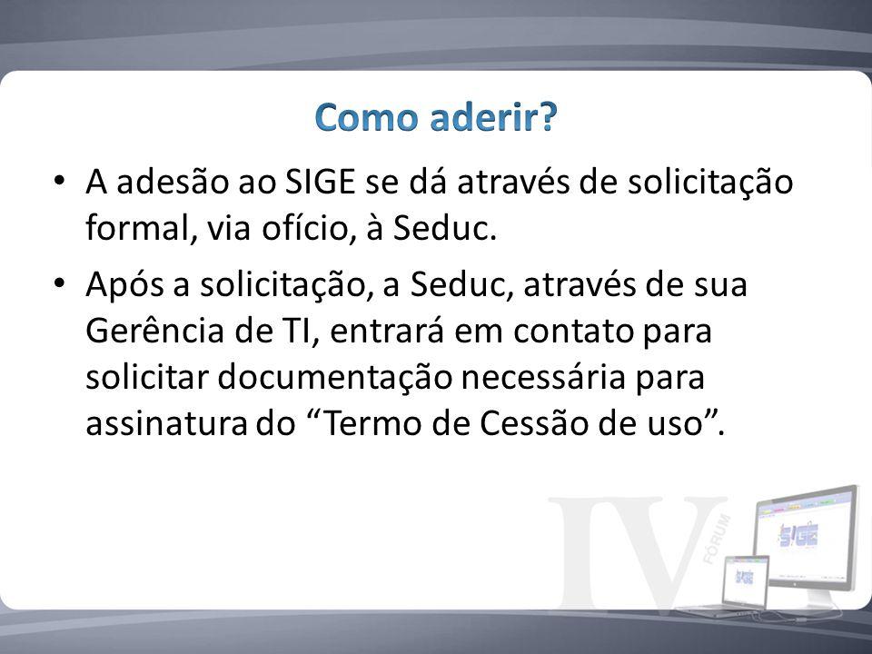 A adesão ao SIGE se dá através de solicitação formal, via ofício, à Seduc.