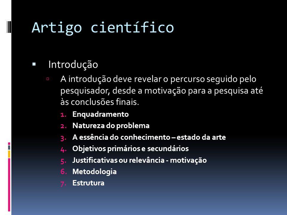 Artigo científico Introdução A introdução deve revelar o percurso seguido pelo pesquisador, desde a motivação para a pesquisa até às conclusões finais.