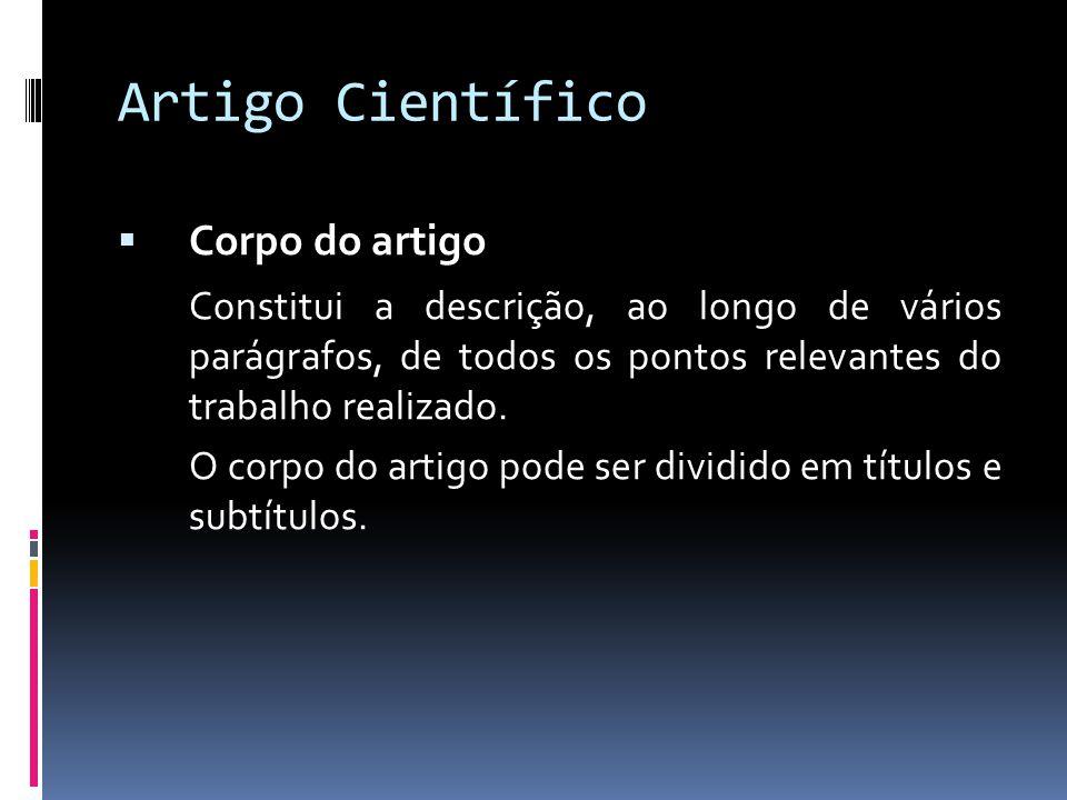 Artigo Científico Corpo do artigo Constitui a descrição, ao longo de vários parágrafos, de todos os pontos relevantes do trabalho realizado.