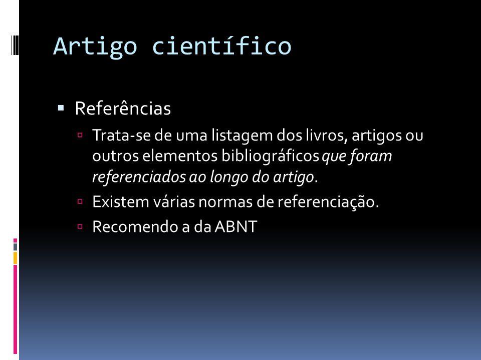 Artigo científico Referências Trata-se de uma listagem dos livros, artigos ou outros elementos bibliográficos que foram referenciados ao longo do artigo.