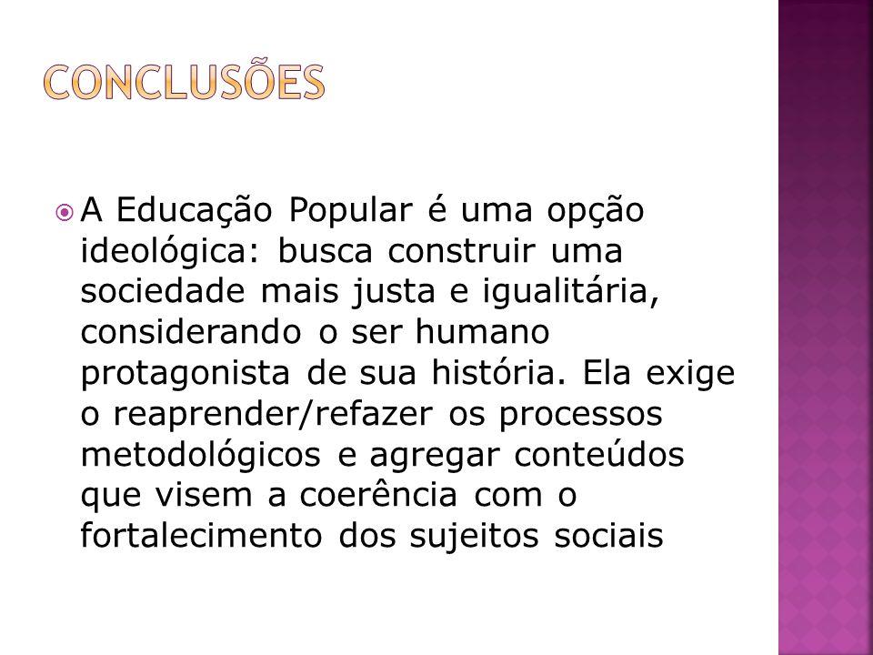 A Educação Popular é uma opção ideológica: busca construir uma sociedade mais justa e igualitária, considerando o ser humano protagonista de sua história.