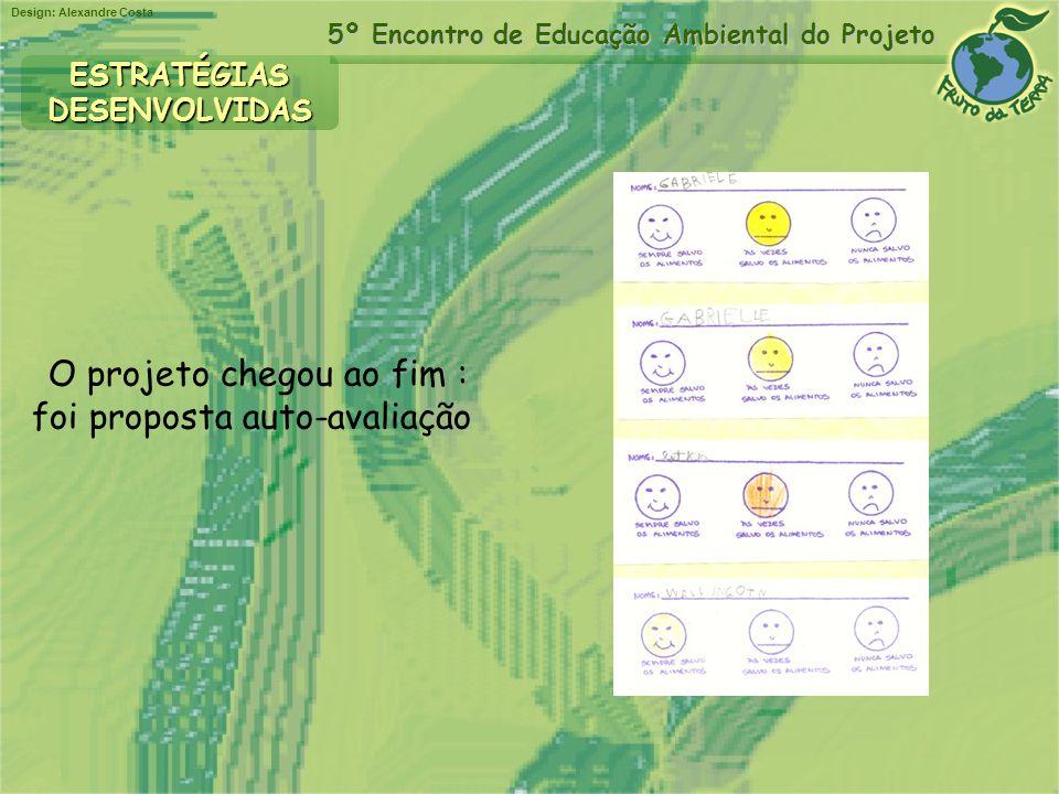 Design: Alexandre Costa 5º Encontro de Educação Ambiental do Projeto ESTRATÉGIASDESENVOLVIDAS O projeto chegou ao fim : foi proposta auto-avaliação