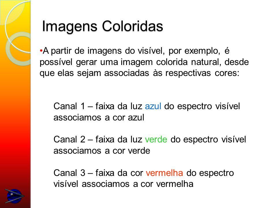 Imagens Coloridas A partir de imagens do visível, por exemplo, é possível gerar uma imagem colorida natural, desde que elas sejam associadas às respectivas cores: Canal 1 – faixa da luz azul do espectro visível associamos a cor azul Canal 2 – faixa da luz verde do espectro visível associamos a cor verde Canal 3 – faixa da cor vermelha do espectro visível associamos a cor vermelha