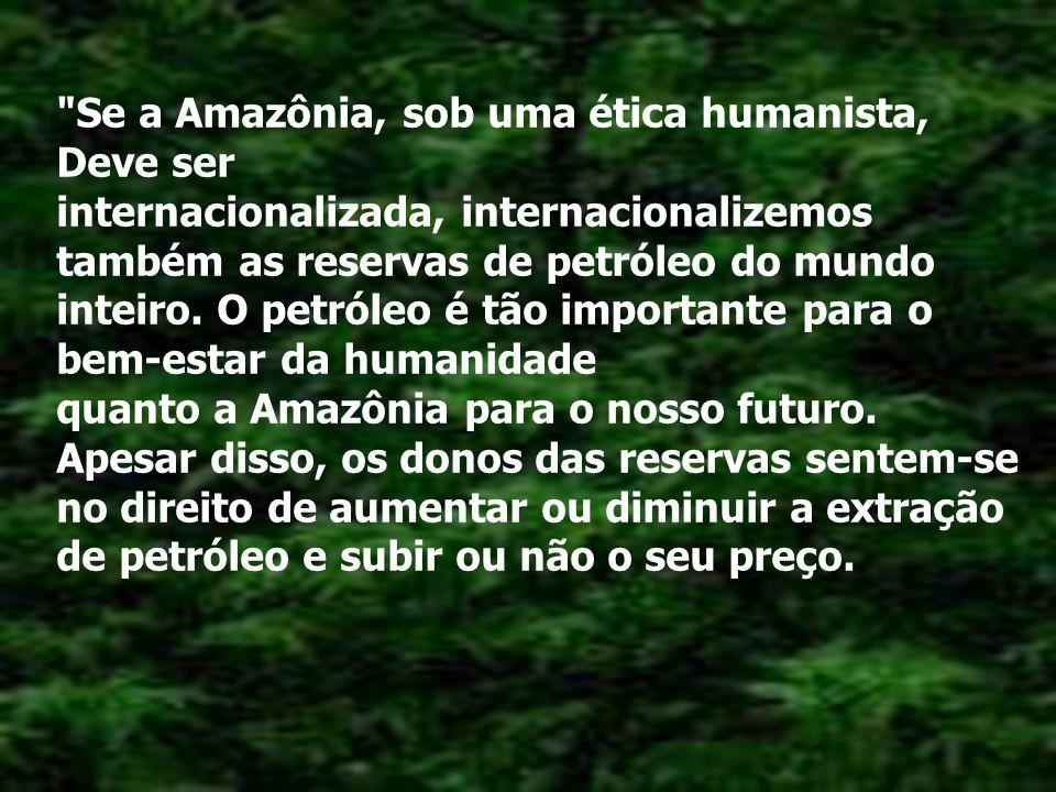 Esta foi a resposta do Sr.Cristóvam Buarque: De fato, como brasileiro eu simplesmente falaria contra a internacionalização da Amazônia.