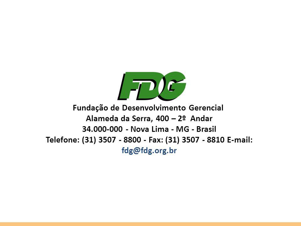 Fundação de Desenvolvimento Gerencial Alameda da Serra, 400 – 2º Andar 34.000-000 - Nova Lima - MG - Brasil Telefone: (31) 3507 - 8800 - Fax: (31) 350