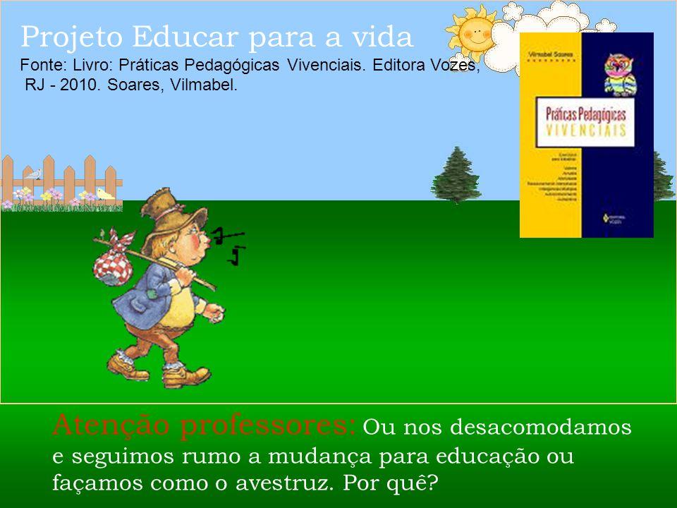 Projeto Educar para a vida Fonte: Livro: Práticas Pedagógicas Vivenciais.