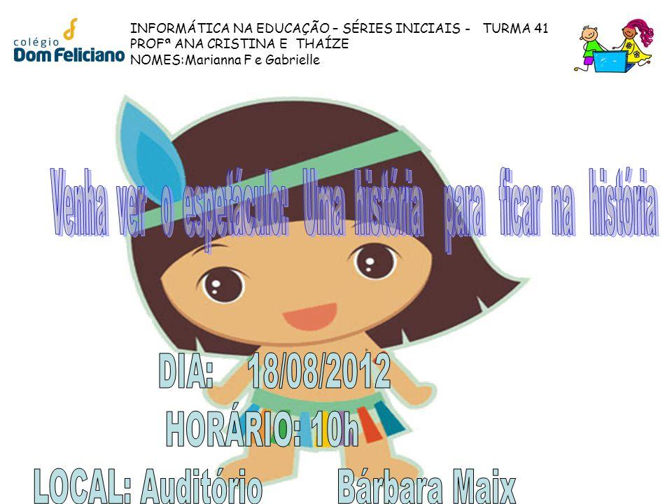 INFORMÁTICA NA EDUCAÇÃO – SÉRIES INICIAIS - TURMA 41 PROFª ANA CRISTINA E THAÍZE NOMES:Marianna F e Gabrielle