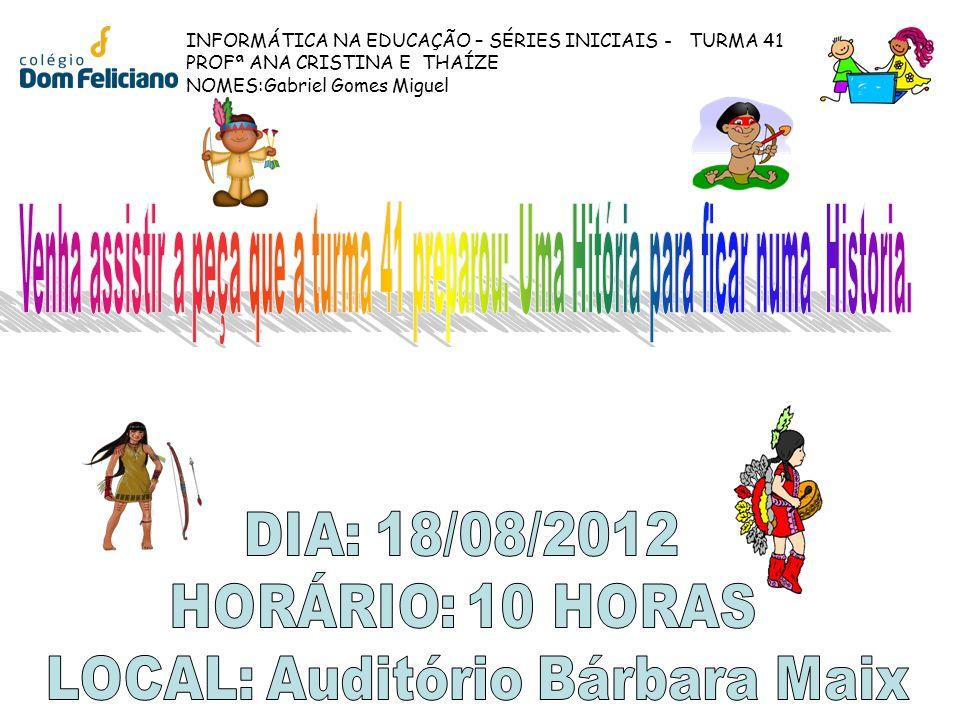 INFORMÁTICA NA EDUCAÇÃO – SÉRIES INICIAIS - TURMA 41 PROFª ANA CRISTINA E THAÍZE NOMES:Gabriel Gomes Miguel