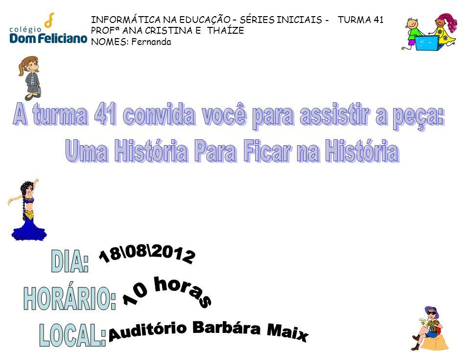 INFORMÁTICA NA EDUCAÇÃO – SÉRIES INICIAIS - TURMA 41 PROFª ANA CRISTINA E THAÍZE NOMES: Fernanda