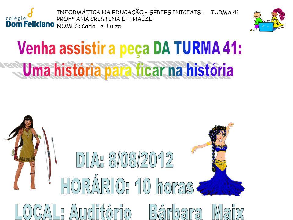 INFORMÁTICA NA EDUCAÇÃO – SÉRIES INICIAIS - TURMA 41 PROFª ANA CRISTINA E THAÍZE NOMES: Carla e Luiza