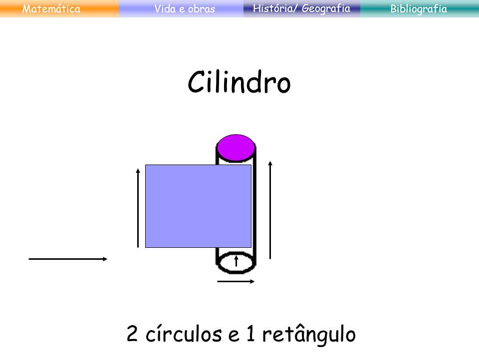 Cilindro 2 círculos e 1 retângulo MatemáticaVida e obras História/ Geografia Bibliografia