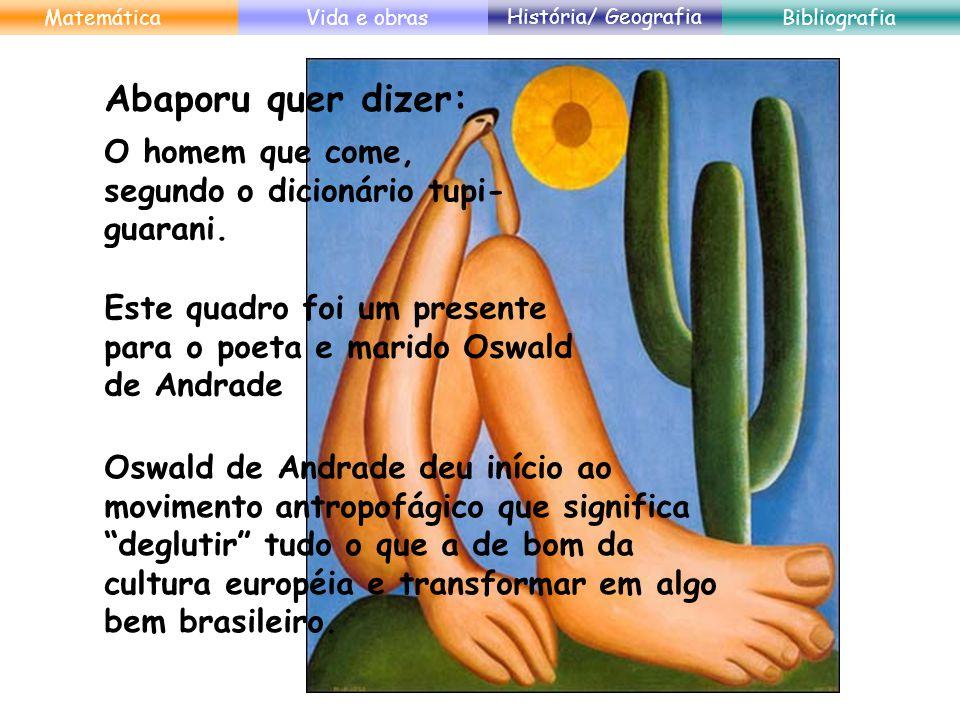 O homem que come, segundo o dicionário tupi- guarani. Este quadro foi um presente para o poeta e marido Oswald de Andrade Oswald de Andrade deu início