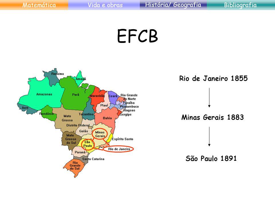 EFCB Rio de Janeiro 1855 Minas Gerais 1883 São Paulo 1891 MatemáticaVida e obras História/ Geografia Bibliografia