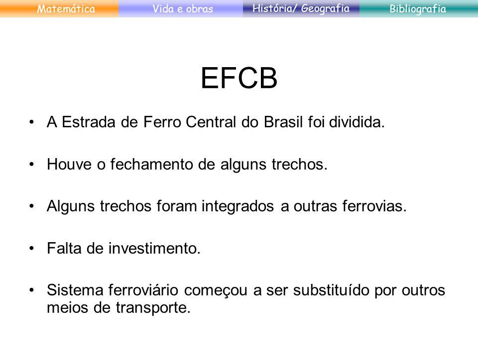 EFCB A Estrada de Ferro Central do Brasil foi dividida. Houve o fechamento de alguns trechos. Alguns trechos foram integrados a outras ferrovias. Falt