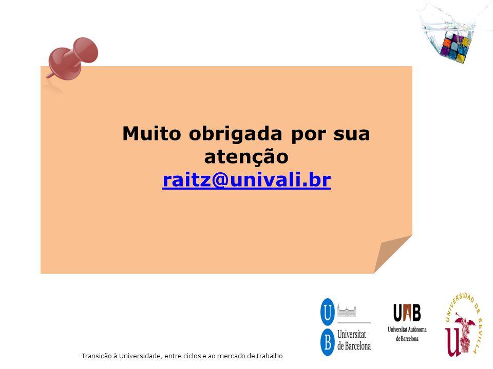 Transição à Universidade, entre ciclos e ao mercado de trabalho Muito obrigada por sua atenção raitz@univali.br