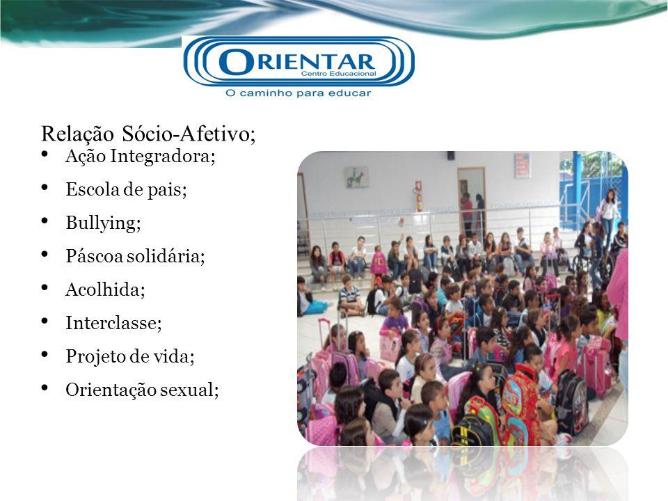 Relação Sócio-Afetivo; Ação Integradora; Escola de pais; Bullying; Páscoa solidária; Acolhida; Interclasse; Projeto de vida; Orientação sexual;