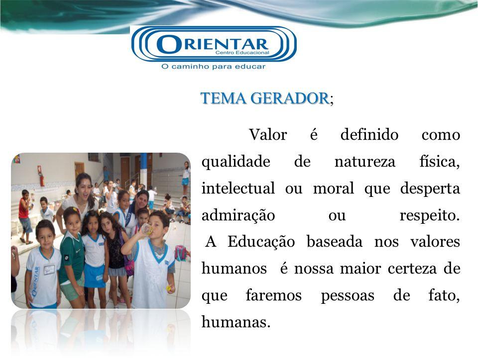 TEMA GERADOR TEMA GERADOR; Valor é definido como qualidade de natureza física, intelectual ou moral que desperta admiração ou respeito. A Educação bas