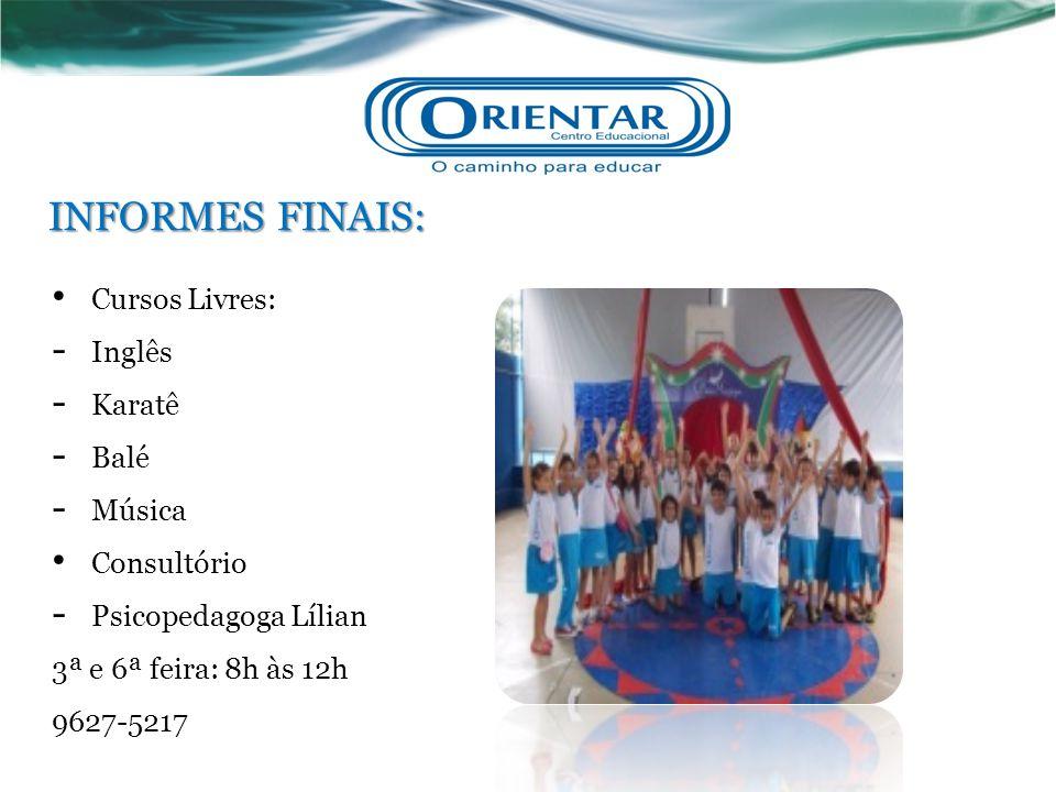 INFORMES FINAIS: Cursos Livres: - Inglês - Karatê - Balé - Música Consultório - Psicopedagoga Lílian 3ª e 6ª feira: 8h às 12h 9627-5217