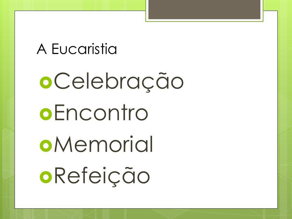 A Eucaristia Celebração Encontro Memorial Refeição
