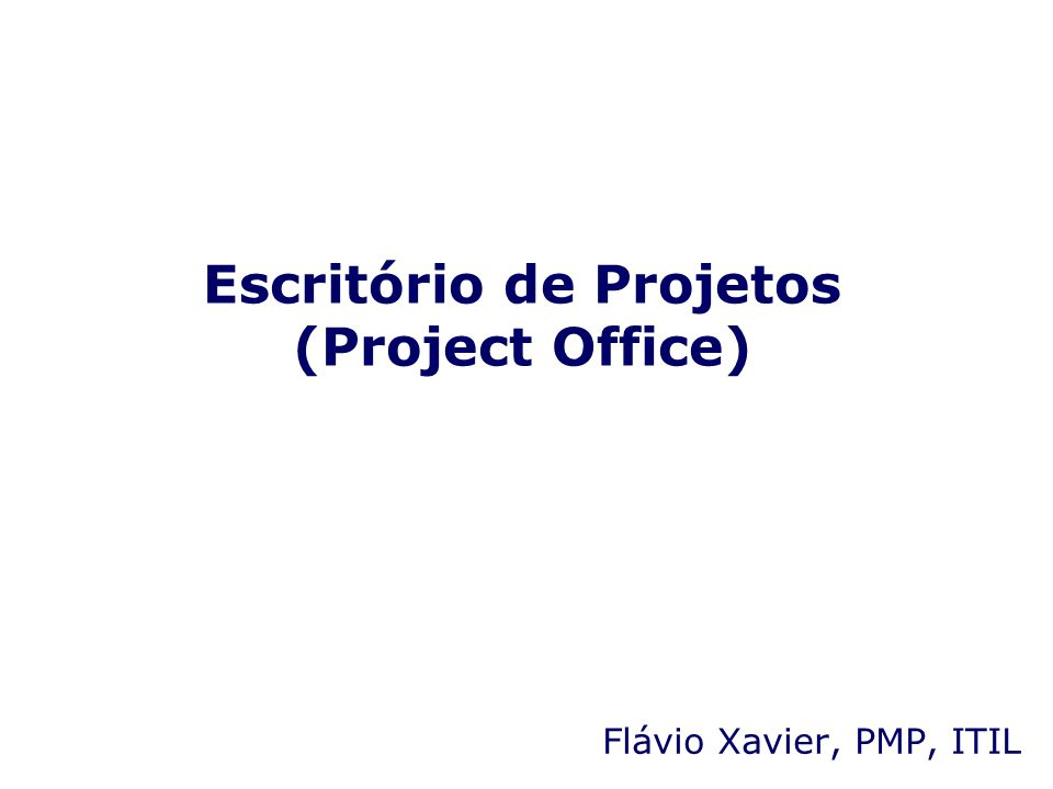 Escritório de Projetos (Project Office) Flávio Xavier, PMP, ITIL
