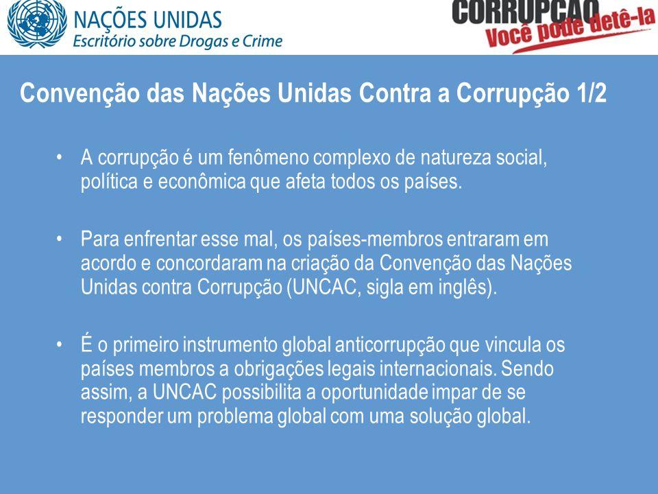 Convenção das Nações Unidas Contra a Corrupção 1/2 A corrupção é um fenômeno complexo de natureza social, política e econômica que afeta todos os países.