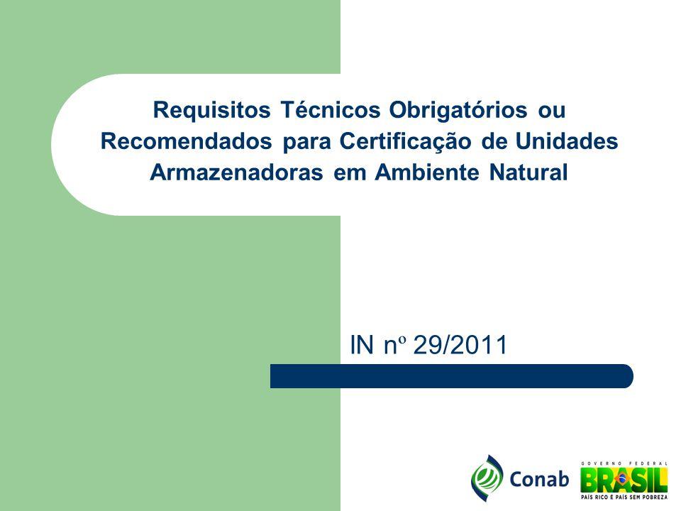Requisitos Técnicos Obrigatórios ou Recomendados para Certificação de Unidades Armazenadoras em Ambiente Natural IN n º 29/2011