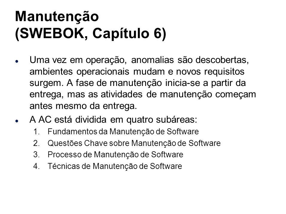 Manutenção (SWEBOK, Capítulo 6) l Uma vez em operação, anomalias são descobertas, ambientes operacionais mudam e novos requisitos surgem. A fase de ma