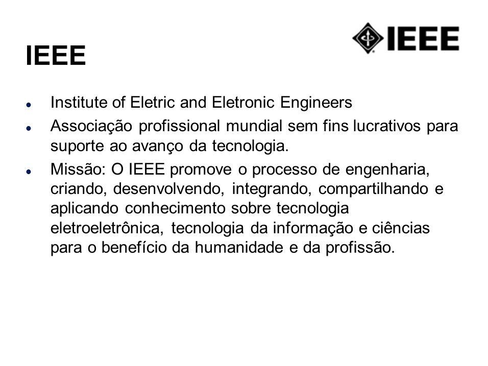 IEEE l Institute of Eletric and Eletronic Engineers l Associação profissional mundial sem fins lucrativos para suporte ao avanço da tecnologia. l Miss