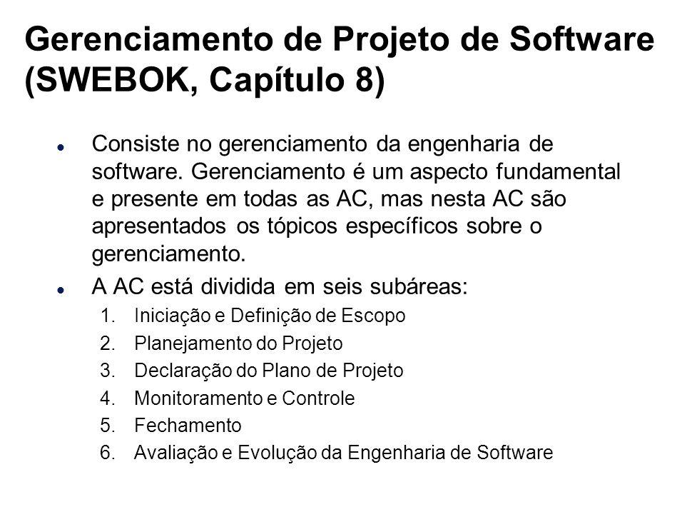 Gerenciamento de Projeto de Software (SWEBOK, Capítulo 8) l Consiste no gerenciamento da engenharia de software. Gerenciamento é um aspecto fundamenta