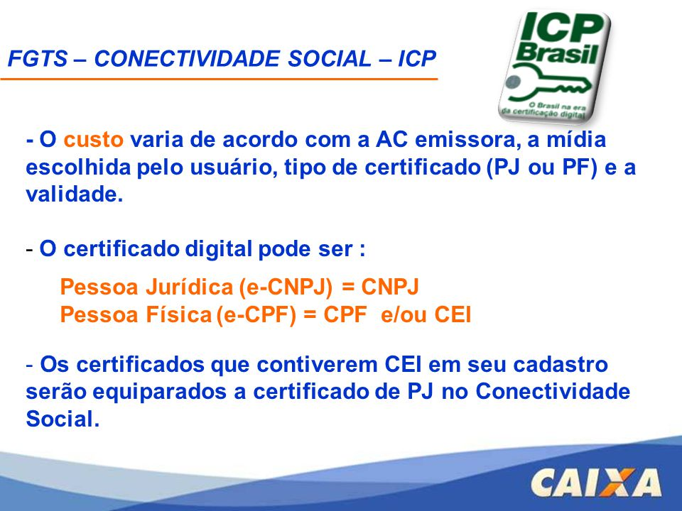 O Certificado Digital é PESSOAL e INTRANSFERÍVEL e é utilizado para: FGTS - Conectividade Social Receita Federal Receita Estadual Internet Banking Outros órgãos e instituições