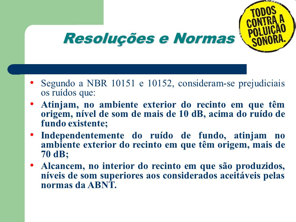 Segundo a NBR 10151 e 10152, consideram-se prejudiciais os ruídos que: Atinjam, no ambiente exterior do recinto em que têm origem, nível de som de mai