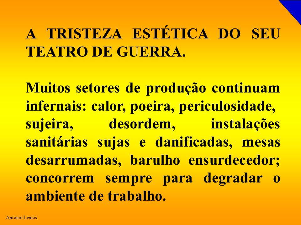 Antonio Lemos A TRISTEZA ESTÉTICA DO SEU TEATRO DE GUERRA. Muitos setores de produção continuam infernais: calor, poeira, periculosidade, sujeira, des