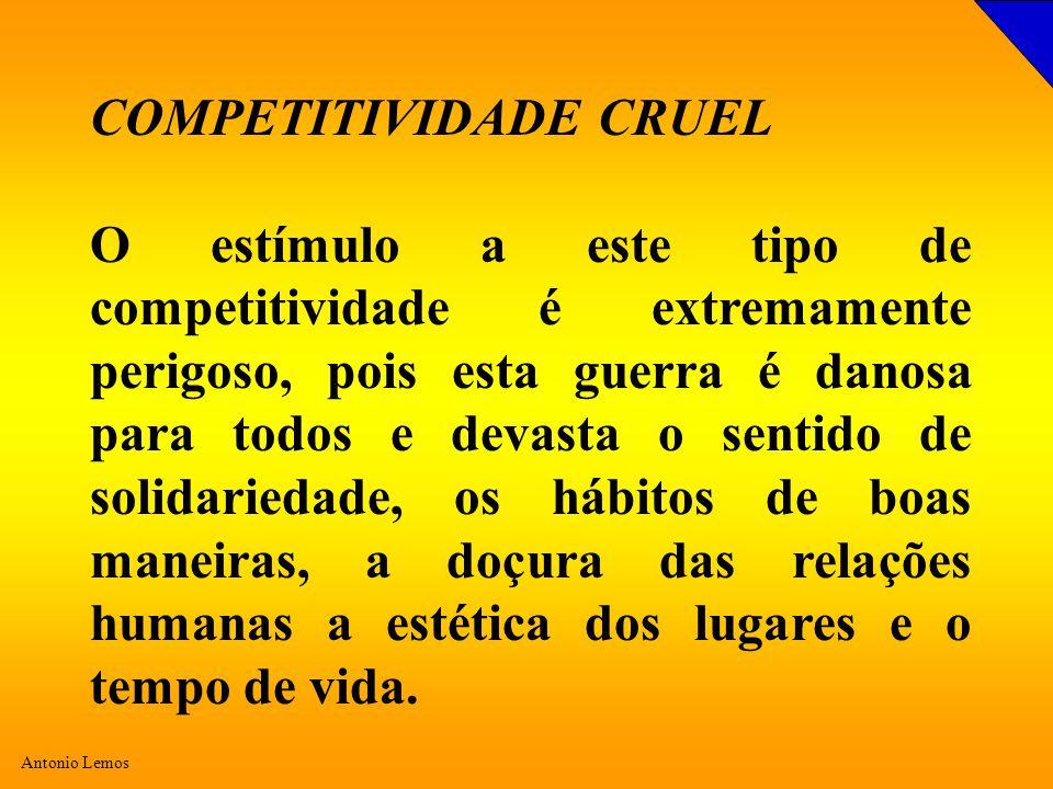 Antonio Lemos COMPETITIVIDADE CRUEL O estímulo a este tipo de competitividade é extremamente perigoso, pois esta guerra é danosa para todos e devasta