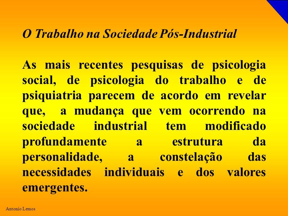 Antonio Lemos O Trabalho na Sociedade Pós-Industrial As mais recentes pesquisas de psicologia social, de psicologia do trabalho e de psiquiatria parec