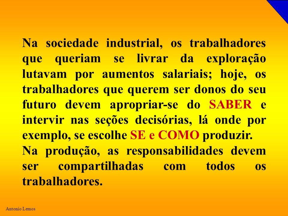 Antonio Lemos Na sociedade industrial, os trabalhadores que queriam se livrar da exploração lutavam por aumentos salariais; hoje, os trabalhadores que