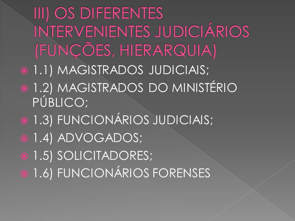 1.1) MAGISTRADOS JUDICIAIS; 1.2) MAGISTRADOS DO MINISTÉRIO PÚBLICO; 1.3) FUNCIONÁRIOS JUDICIAIS; 1.4) ADVOGADOS; 1.5) SOLICITADORES; 1.6) FUNCIONÁRIOS FORENSES