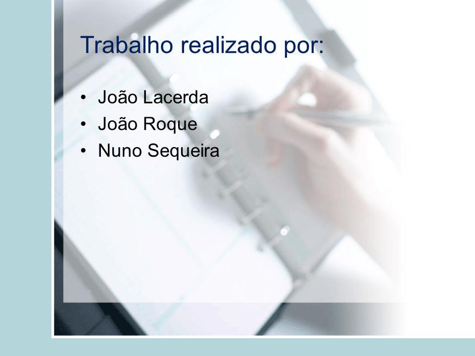 Trabalho realizado por: João Lacerda João Roque Nuno Sequeira