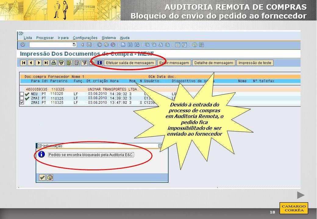 18 AUDITORIA REMOTA DE COMPRAS Bloqueio do envio do pedido ao fornecedor Devido à entrada do processo de compras em Auditoria Remota, o pedido fica im