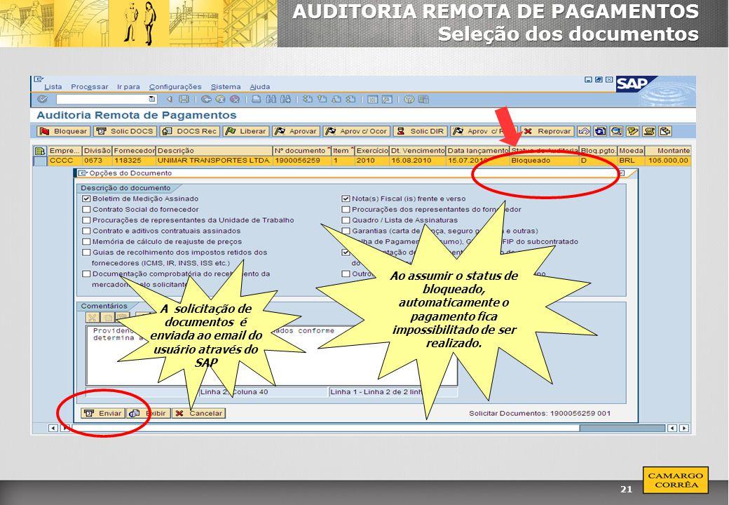 21 AUDITORIA REMOTA DE PAGAMENTOS Seleção dos documentos A solicitação de documentos é enviada ao email do usuário através do SAP Ao assumir o status