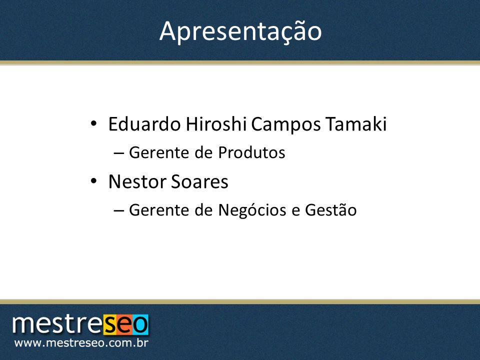 Apresentação Eduardo Hiroshi Campos Tamaki – Gerente de Produtos Nestor Soares – Gerente de Negócios e Gestão