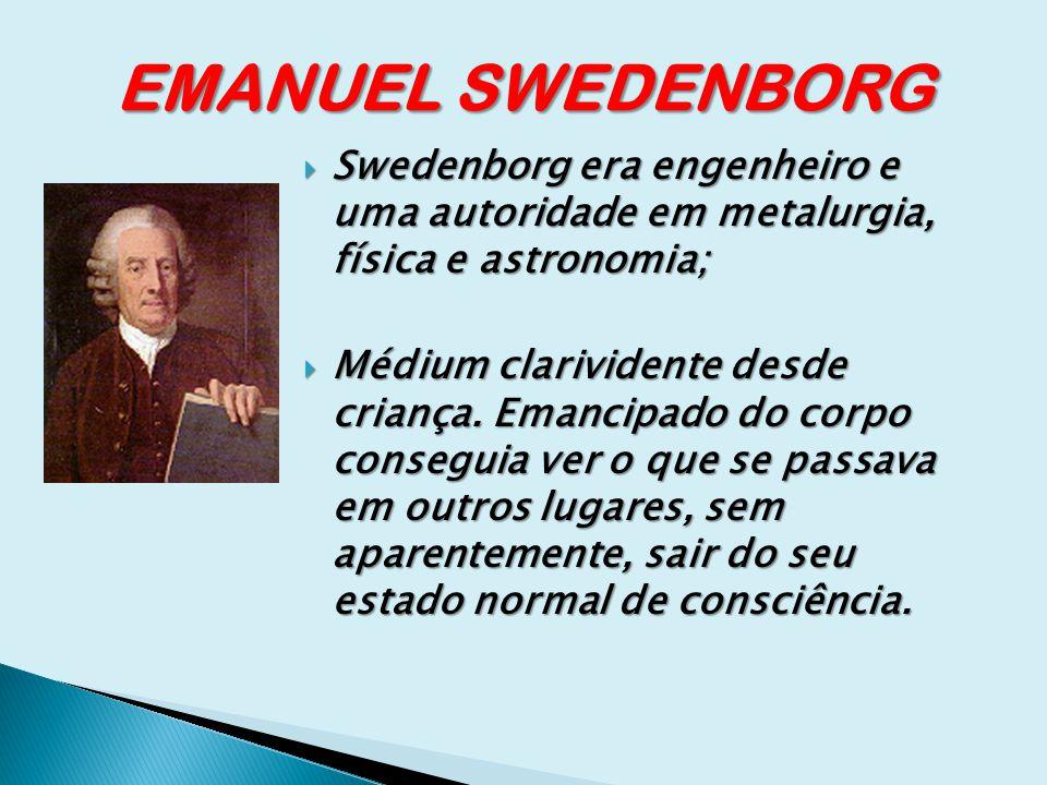 EMANUEL SWEDENBORG Swedenborg era engenheiro e uma autoridade em metalurgia, física e astronomia; Swedenborg era engenheiro e uma autoridade em metalu