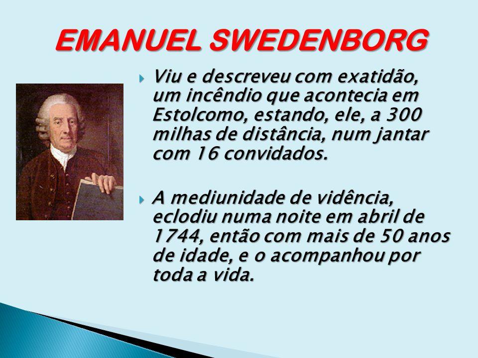 EMANUEL SWEDENBORG Viu e descreveu com exatidão, um incêndio que acontecia em Estolcomo, estando, ele, a 300 milhas de distância, num jantar com 16 co