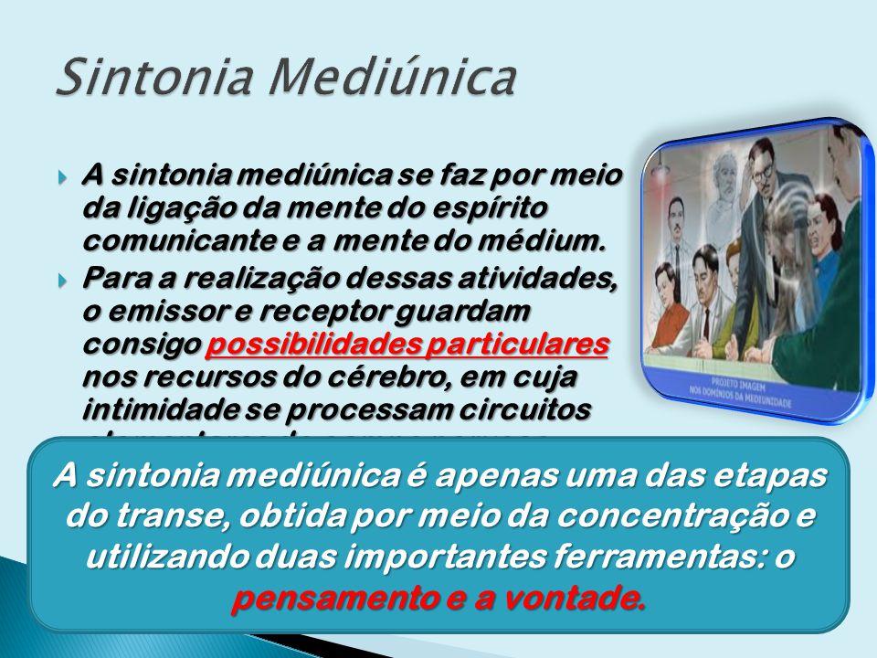 A sintonia mediúnica se faz por meio da ligação da mente do espírito comunicante e a mente do médium. A sintonia mediúnica se faz por meio da ligação