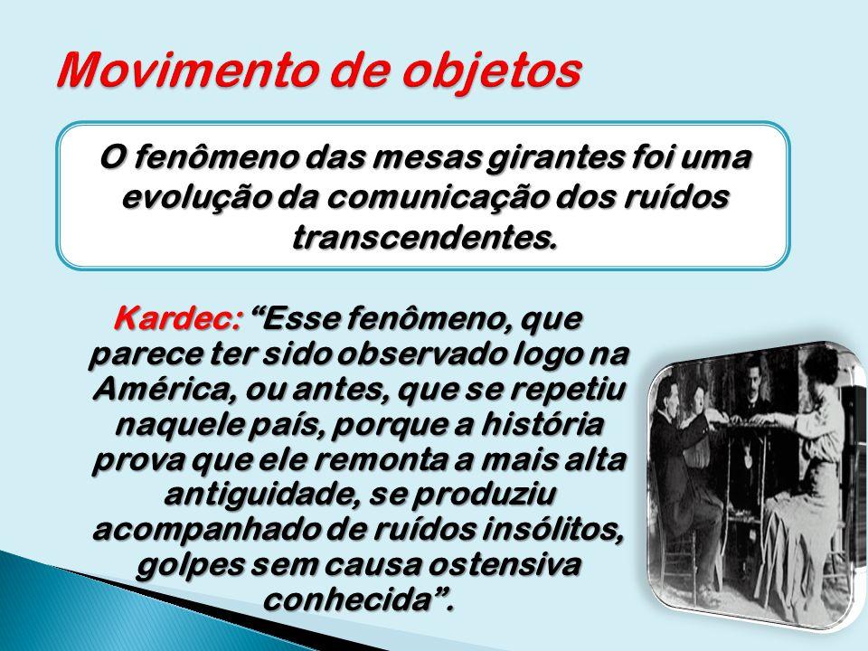 Kardec: Esse fenômeno, que parece ter sido observado logo na América, ou antes, que se repetiu naquele país, porque a história prova que ele remonta a