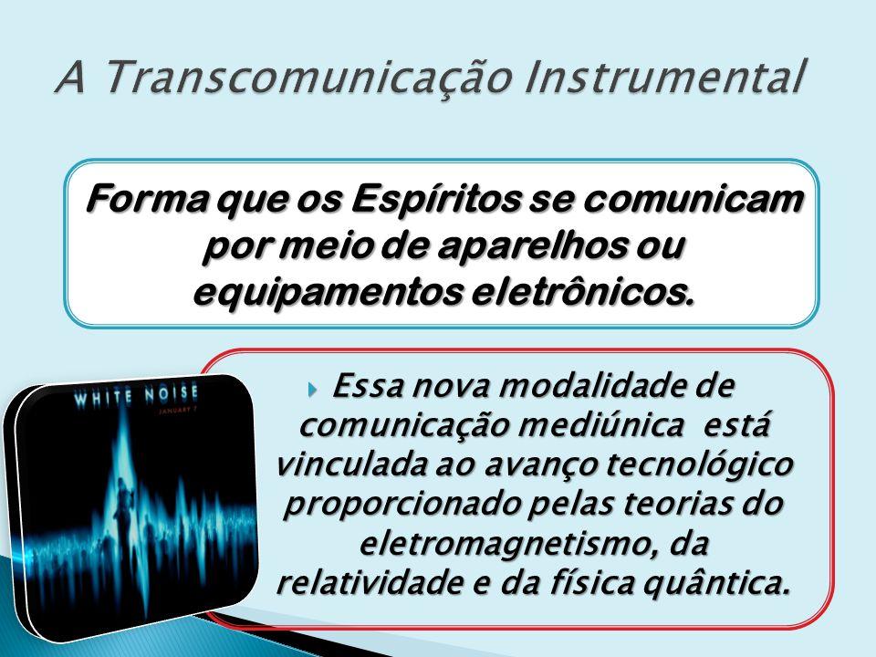 Essa nova modalidade de comunicação mediúnica está vinculada ao avanço tecnológico proporcionado pelas teorias do eletromagnetismo, da relatividade e