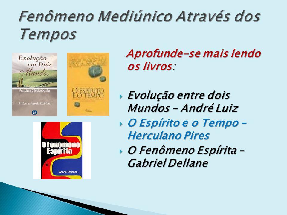Aprofunde-se mais lendo os livros: Aprofunde-se mais lendo os livros: Evolução entre dois Mundos – André Luiz Evolução entre dois Mundos – André Luiz