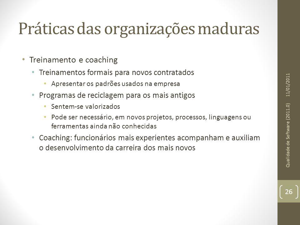 Práticas das organizações maduras Treinamento e coaching Treinamentos formais para novos contratados Apresentar os padrões usados na empresa Programas