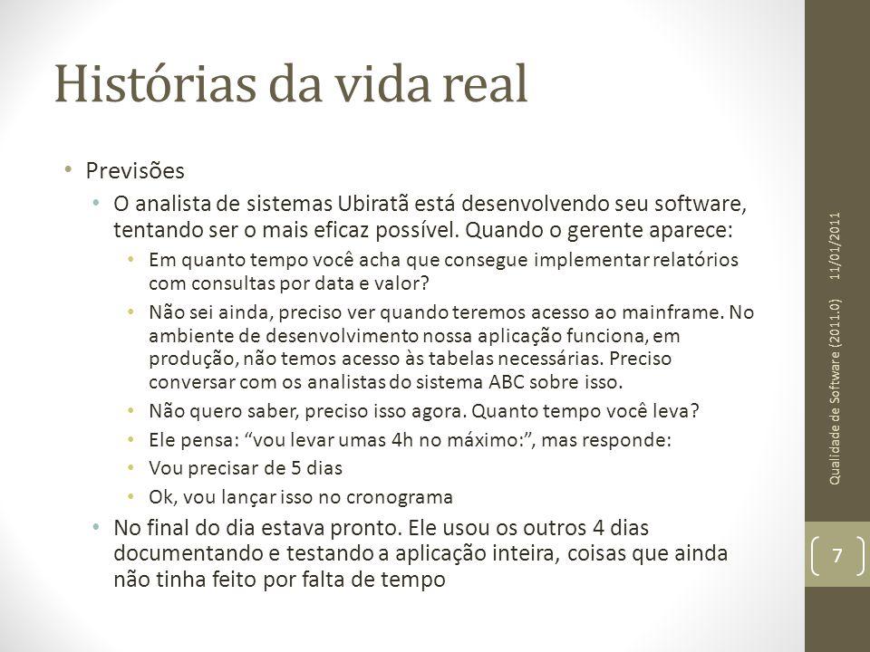 Histórias da vida real Previsões O analista de sistemas Ubiratã está desenvolvendo seu software, tentando ser o mais eficaz possível. Quando o gerente