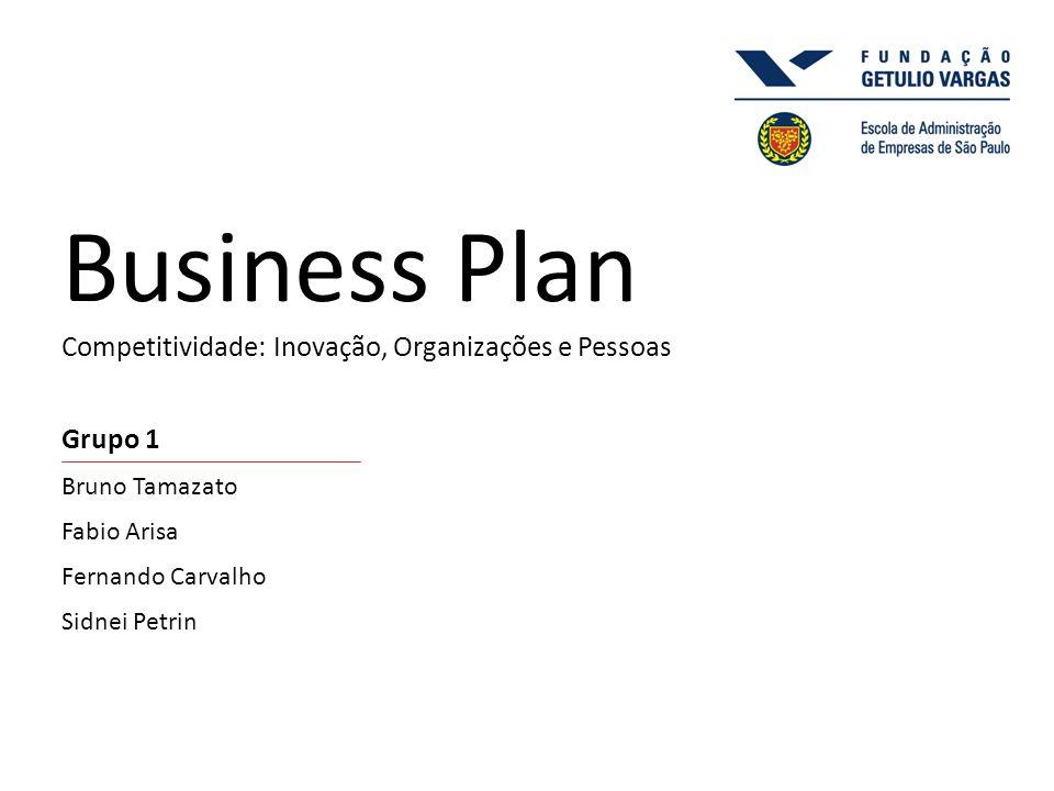 Grupo 1 Business Plan Competitividade: Inovação, Organizações e Pessoas Bruno Tamazato Fabio Arisa Fernando Carvalho Sidnei Petrin